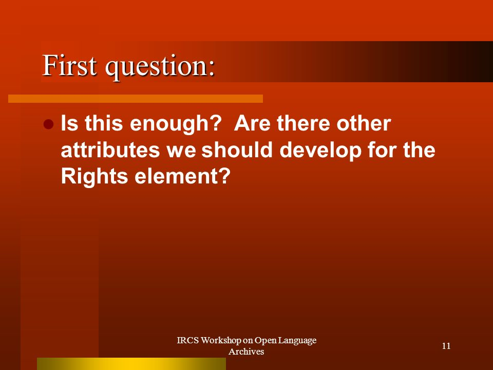 IRCS Workshop on Open Language Archives 11 First question: Is this enough.