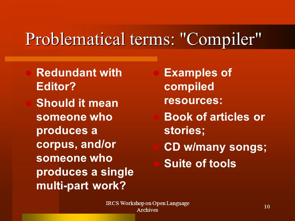 IRCS Workshop on Open Language Archives 10 Problematical terms: Compiler Redundant with Editor.