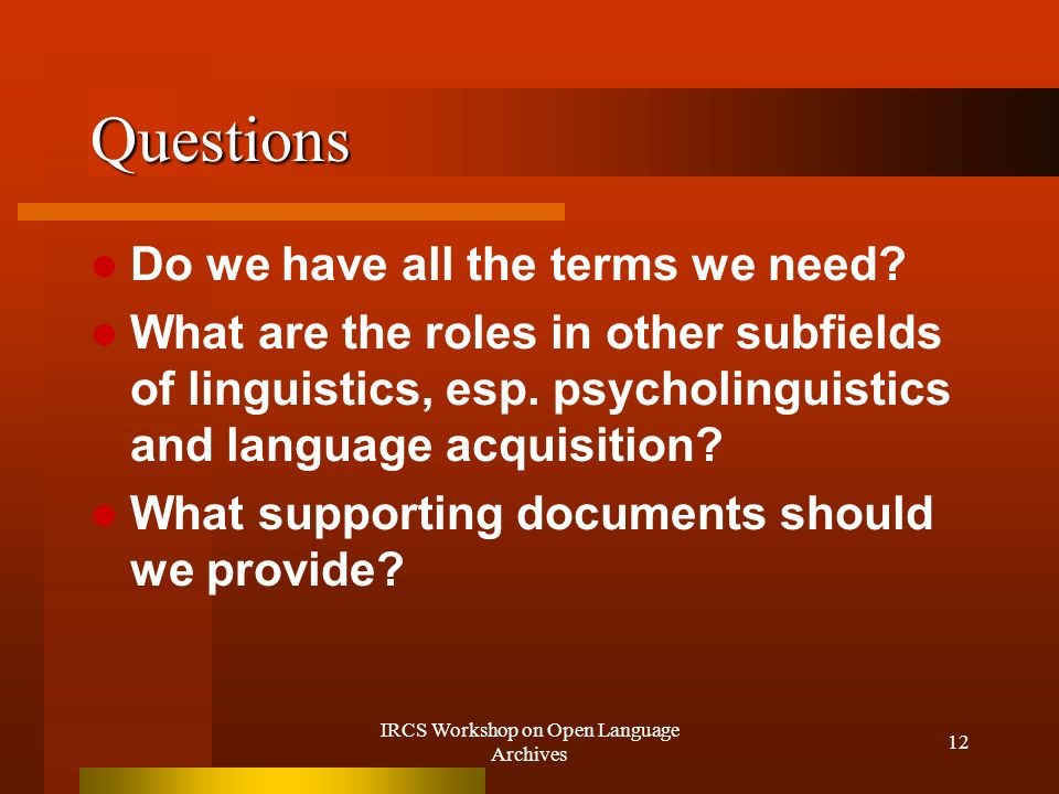 IRCS Workshop on Open Language Archives 12 Questions Do we have all the terms we need.
