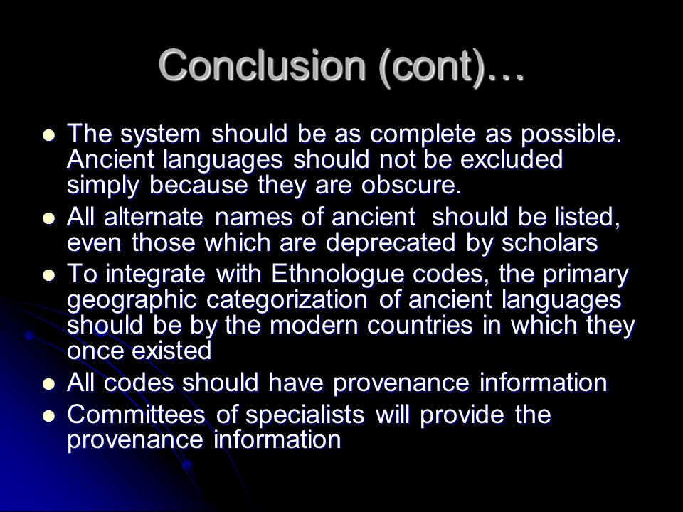 Conclusion (cont)… The system should be as complete as possible. Ancient languages should not be excluded simply because they are obscure. The system