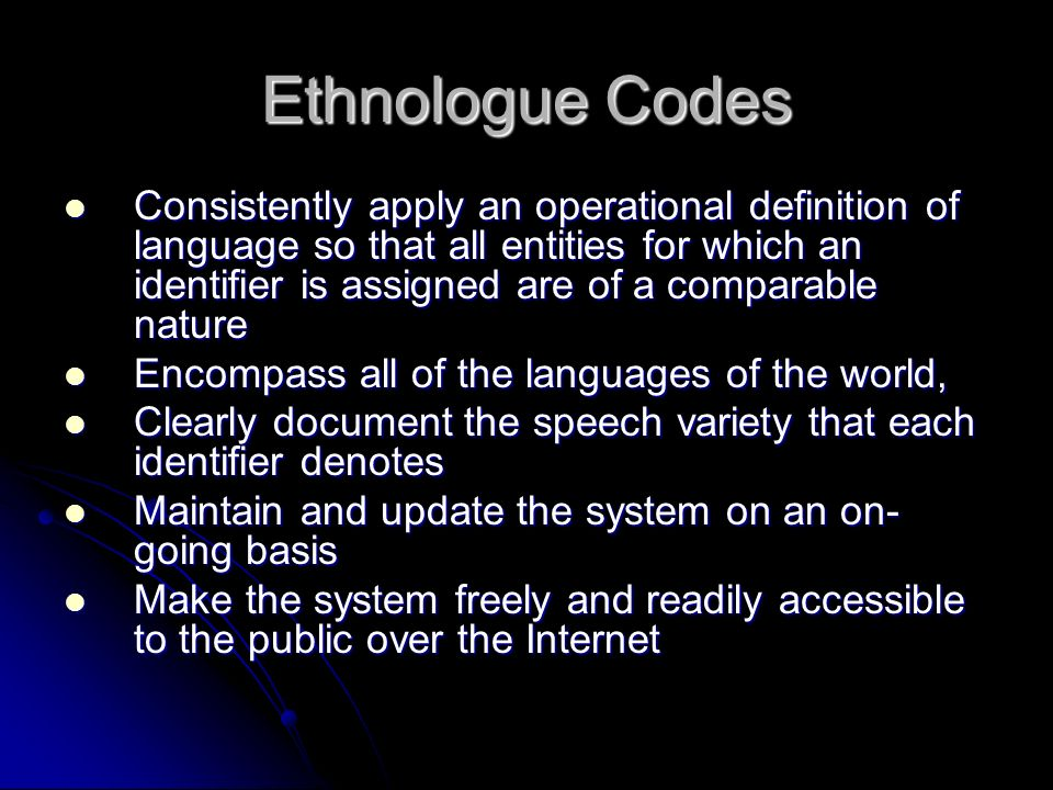 Ethnologue Codes Consistently apply an operational definition of language so that all entities for which an identifier is assigned are of a comparable
