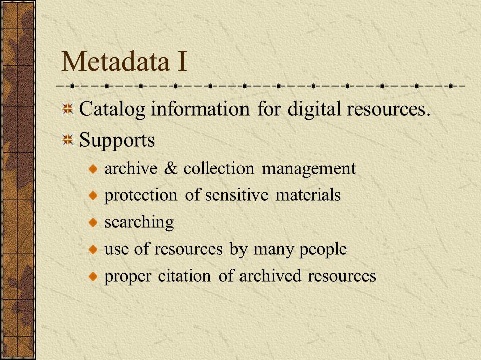 Metadata I Catalog information for digital resources.