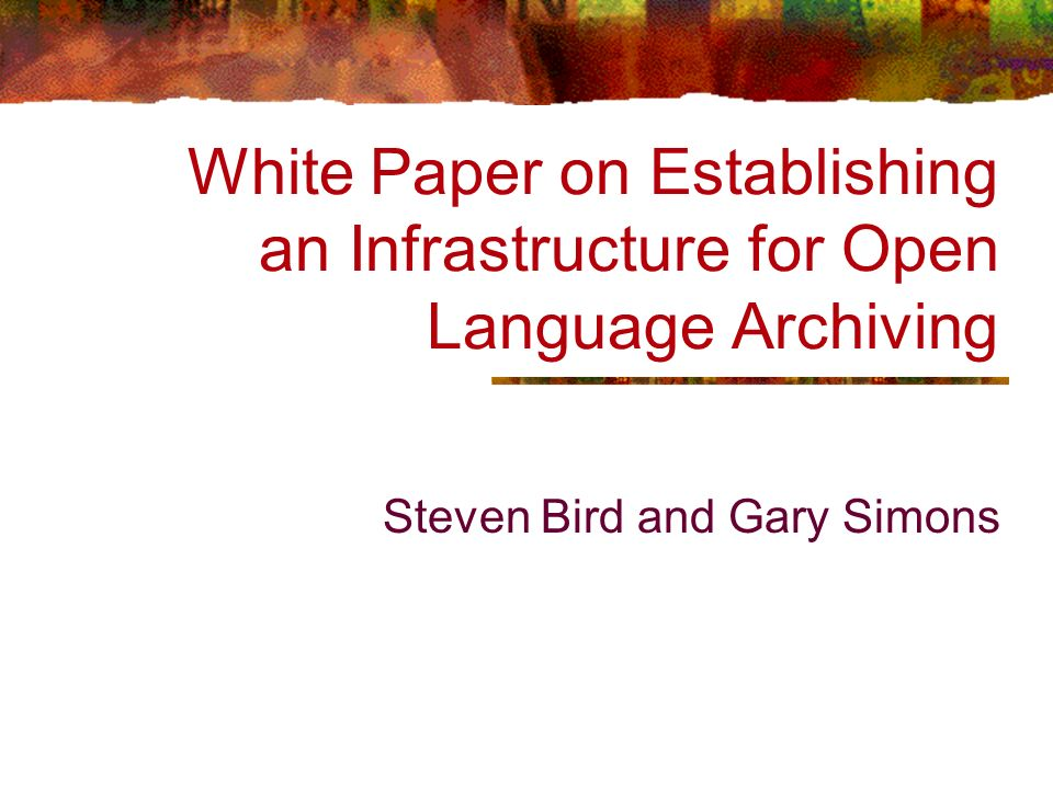 White Paper on Establishing an Infrastructure for Open Language Archiving Steven Bird and Gary Simons