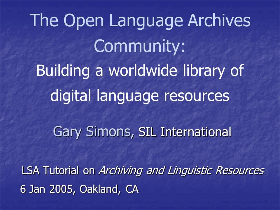 Open Language Archives Community OLAC is an international partnership of institutions and individuals who are creating a worldwide virtual library of language resources by: OLAC is an international partnership of institutions and individuals who are creating a worldwide virtual library of language resources by: Developing consensus on best current practice for the digital archiving of language resources Developing consensus on best current practice for the digital archiving of language resources Developing a network of interoperating repositories and services for housing and accessing such resources Developing a network of interoperating repositories and services for housing and accessing such resources