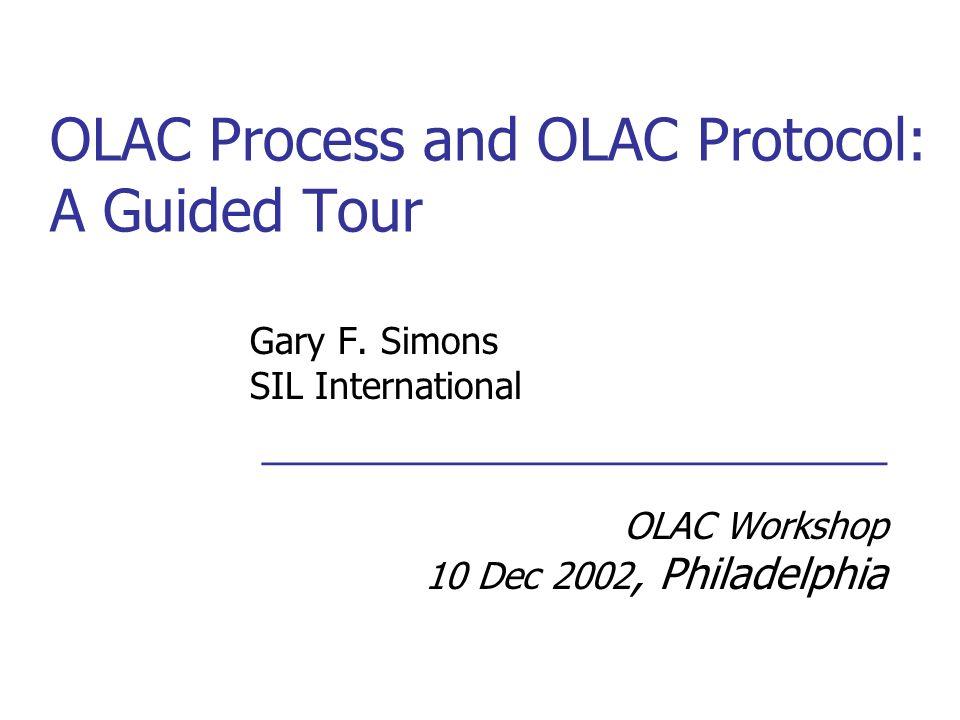 OLAC Process and OLAC Protocol: A Guided Tour Gary F.