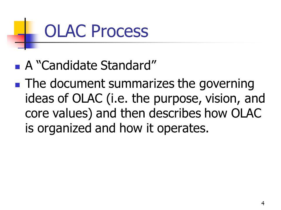 4 OLAC Process A Candidate Standard The document summarizes the governing ideas of OLAC (i.e.