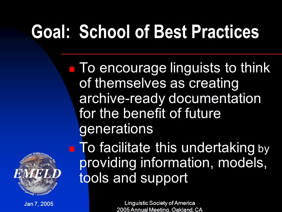 Jan 7, 2005 Linguistic Society of America 2005 Annual Meeting, Oakland, CA Goal: School of Best Practices To encourage linguists to think of themselve