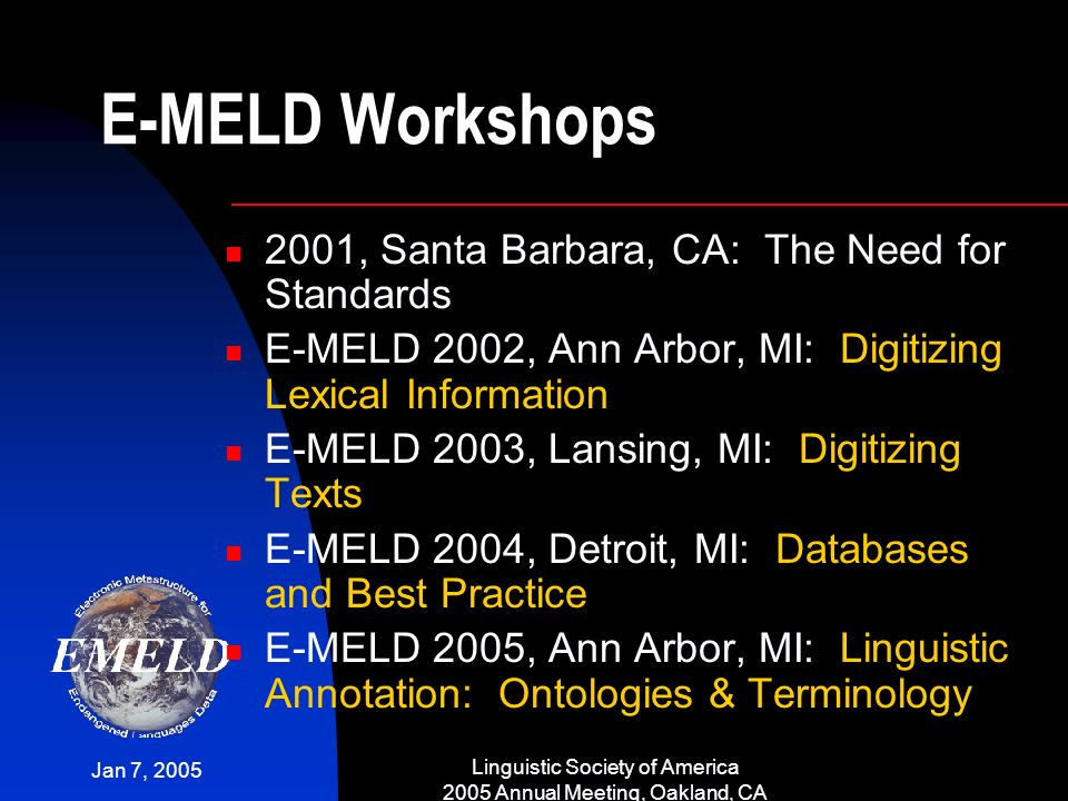 Jan 7, 2005 Linguistic Society of America 2005 Annual Meeting, Oakland, CA E-MELD Workshops 2001, Santa Barbara, CA: The Need for Standards E-MELD 200
