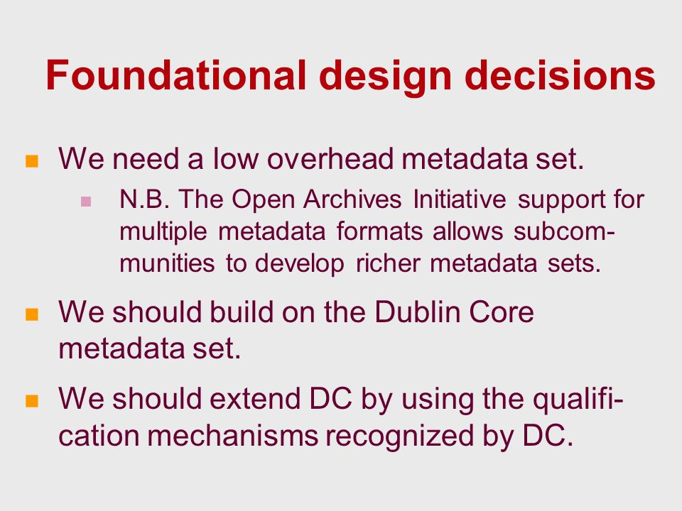 Foundational design decisions We need a low overhead metadata set.