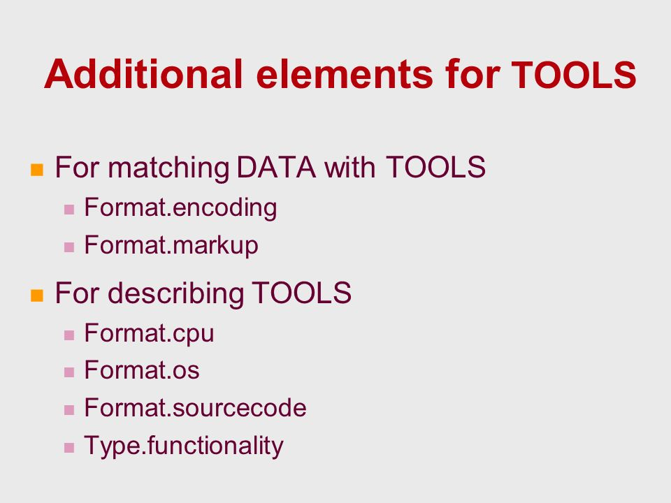 Additional elements for TOOLS For matching DATA with TOOLS Format.encoding Format.markup For describing TOOLS Format.cpu Format.os Format.sourcecode Type.functionality