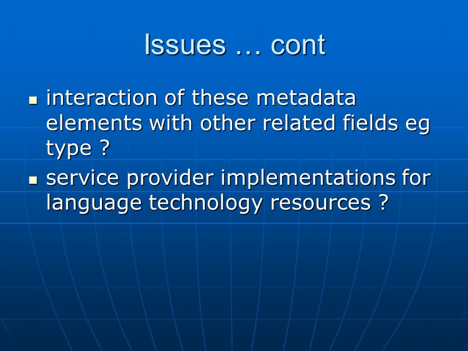 Issues … cont interaction of these metadata elements with other related fields eg type .
