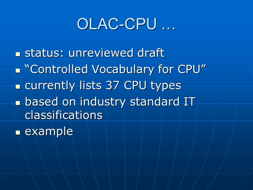 OLAC-CPU … status: unreviewed draft status: unreviewed draft Controlled Vocabulary for CPU Controlled Vocabulary for CPU currently lists 37 CPU types currently lists 37 CPU types based on industry standard IT classifications based on industry standard IT classifications example example