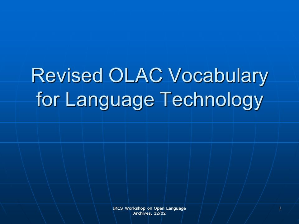IRCS Workshop on Open Language Archives, 12/02 1 Revised OLAC Vocabulary for Language Technology