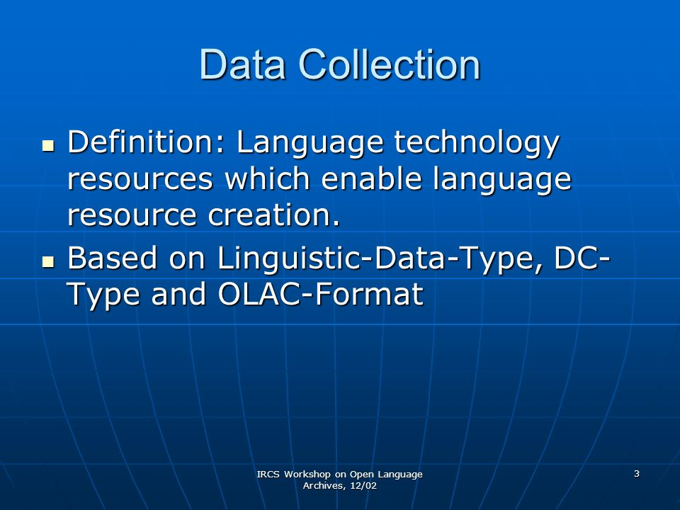 IRCS Workshop on Open Language Archives, 12/02 4 Data Management Definition: Language technology resources which enable the management of language resources.