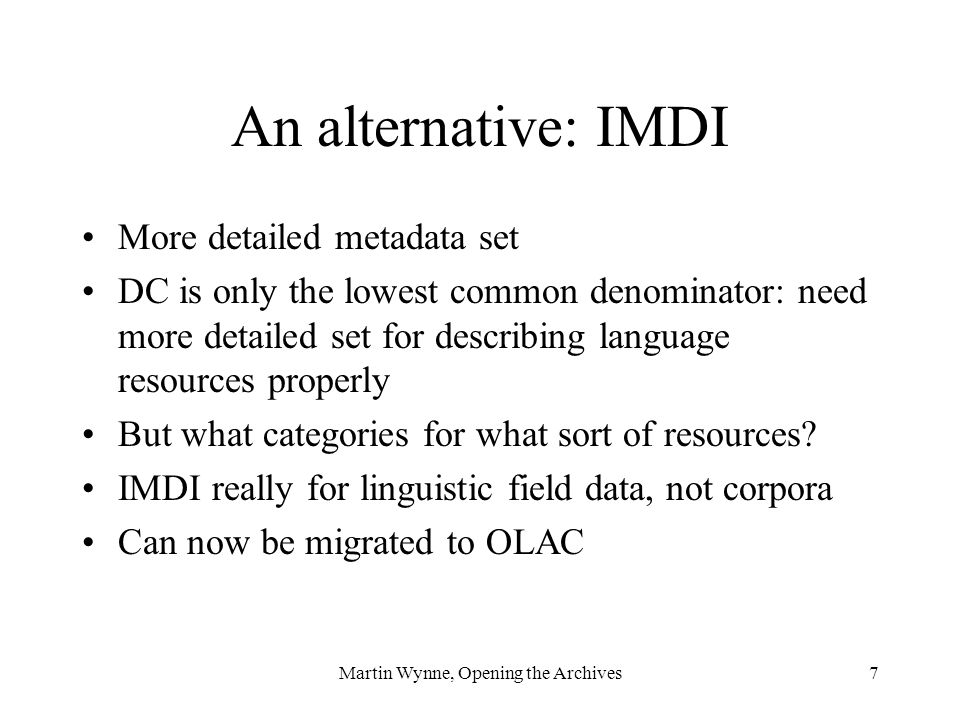 Martin Wynne, Opening the Archives8 Conclusions so far Need a meta-archive so that resources in different archives can more easily be discovered OLAC seems to offer a potentially viable model Lets try it out with an archive (or two!)