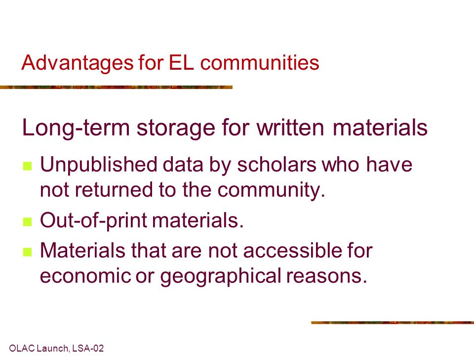 OLAC Launch, LSA-02 Advantages for EL communities Long-term storage for written materials Unpublished data by scholars who have not returned to the community.