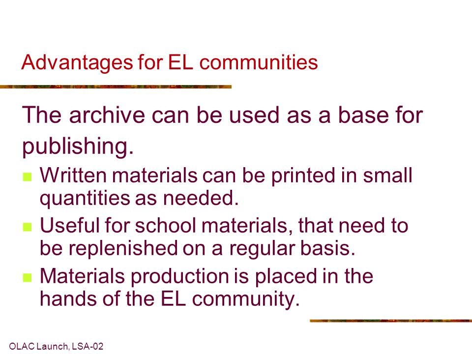 OLAC Launch, LSA-02 Advantages for EL communities The archive can be used as a base for publishing.