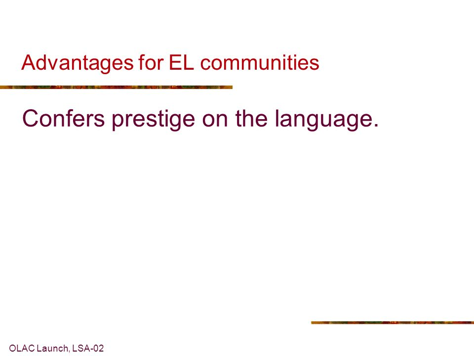 OLAC Launch, LSA-02 Advantages for EL communities Confers prestige on the language.