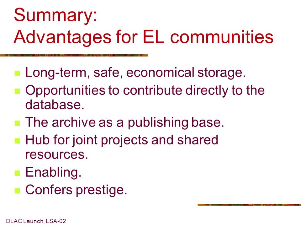 OLAC Launch, LSA-02 Summary: Advantages for EL communities Long-term, safe, economical storage.
