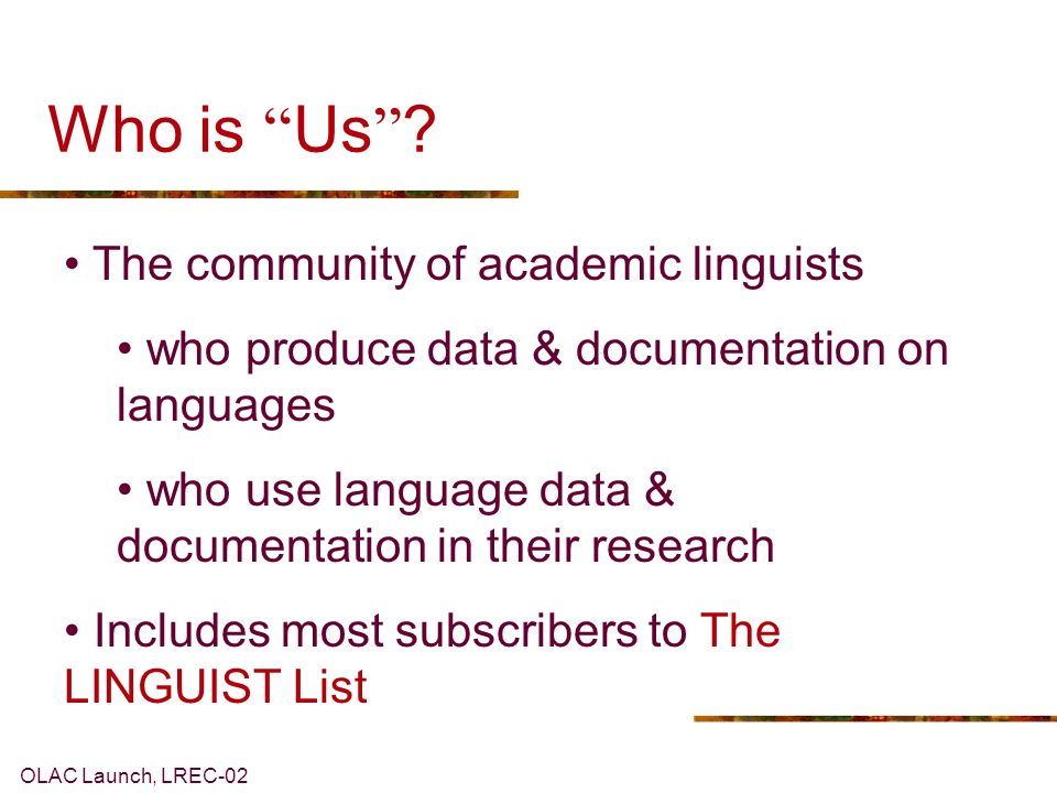 Helen Dry & Anthony Aristar LINGUIST List: http://linguistlist.org LREC Symposium: The Open Language Archives Community 29 May 2002http://linguistlist.org OLAC, EMELD, & Us
