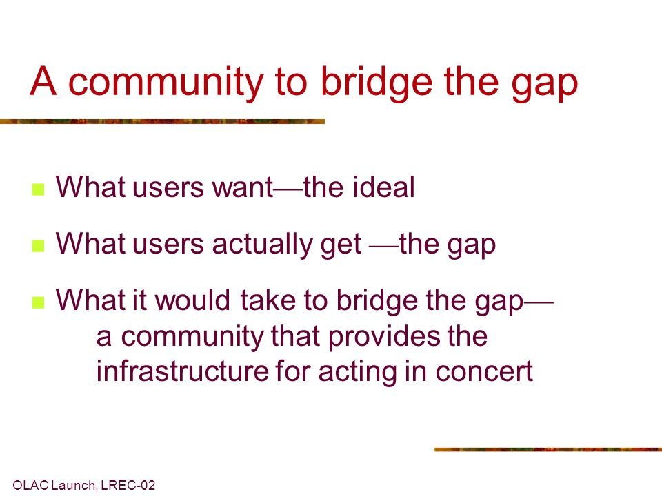 OLAC Launch, LREC-02 A building metaphor The infrastructure is erected on seven pillars: Data Tools Advice Gateway Metadata Review Standards
