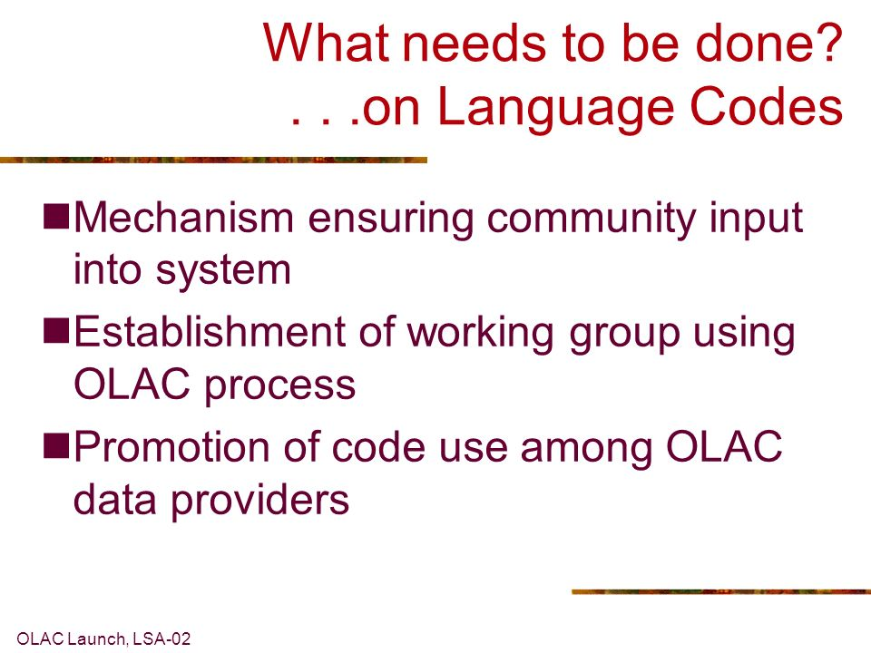 OLAC Launch, LSA-02 What needs to be added ...to LINGUIST Gateway Advice about software, tools, formats User reviews of archives, software Look up for Controlled vocabularies OLAC best practice