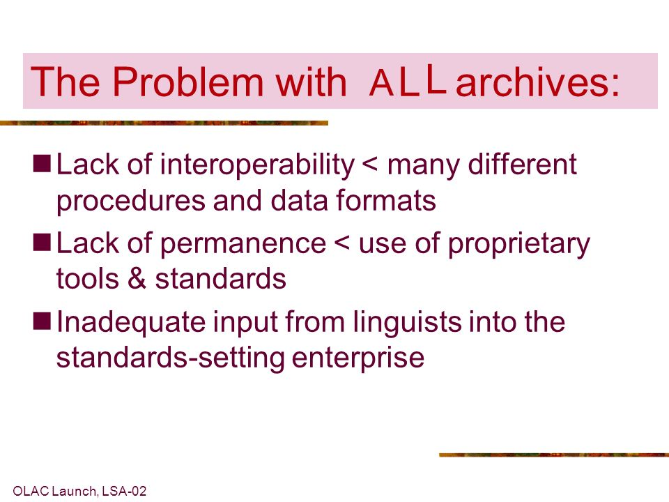 OLAC Launch, LSA-02 E-MELD Objectives: To aid in … … the preservation of Endangered Languages (EL ) data and documentation … the development of infras