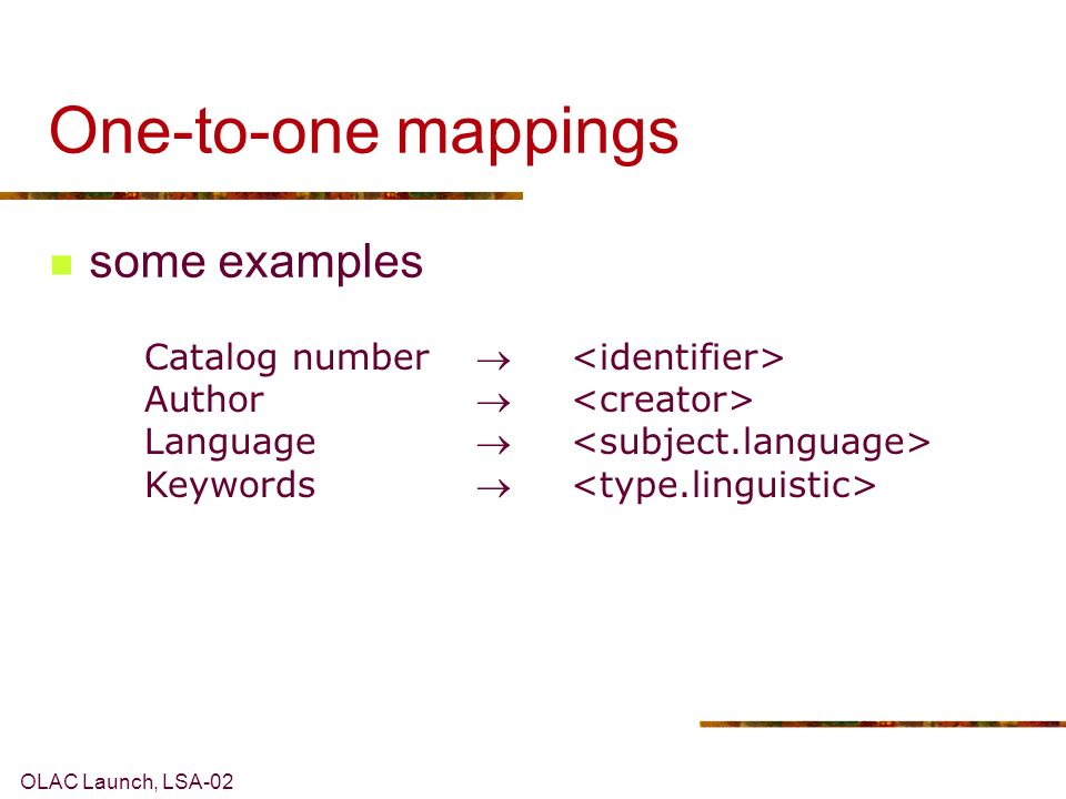 OLAC Launch, LSA-02 One-to-one mappings Catalog number Author Language Keywords some examples