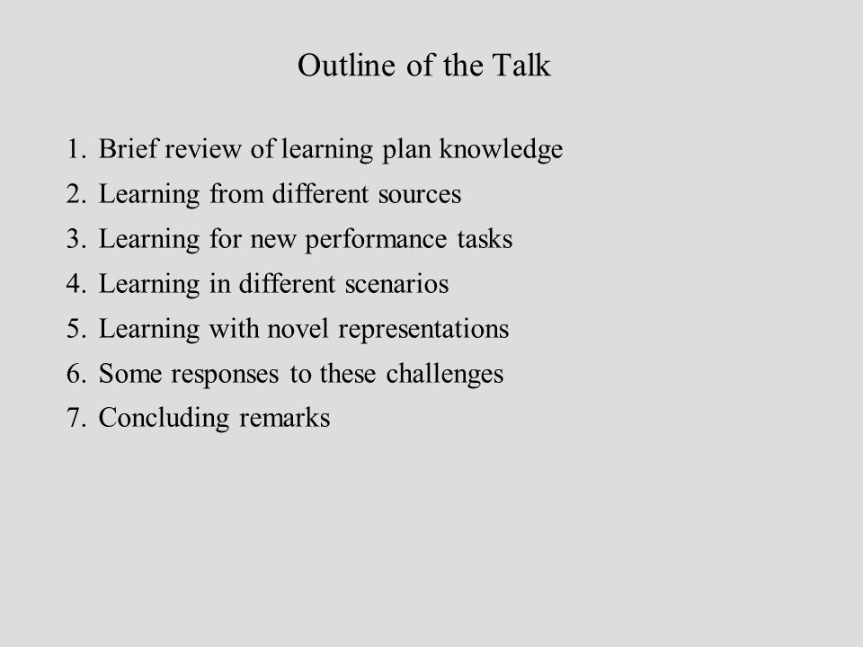 Outline of the Talk 1. 1.Brief review of learning plan knowledge 2.