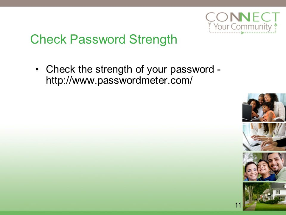 11 Check Password Strength Check the strength of your password -