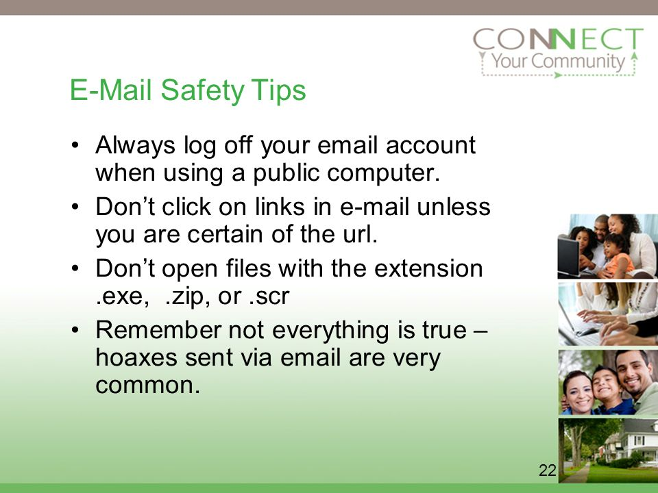 22 E-Mail Safety Tips Always log off your email account when using a public computer.