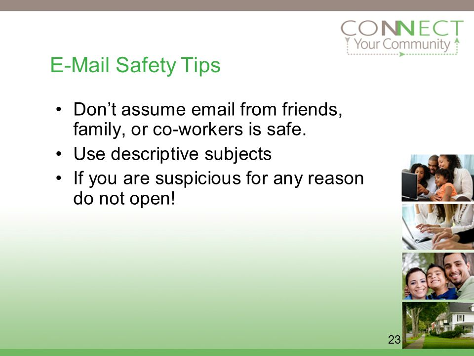 23  Safety Tips Dont assume  from friends, family, or co-workers is safe.