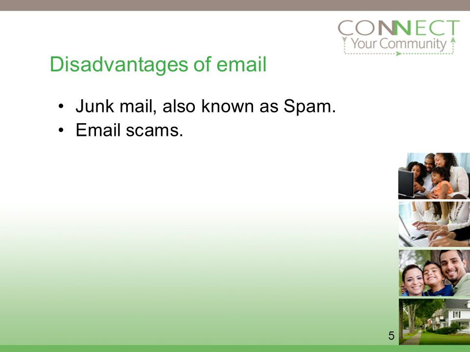 5 Disadvantages of  Junk mail, also known as Spam.  scams.