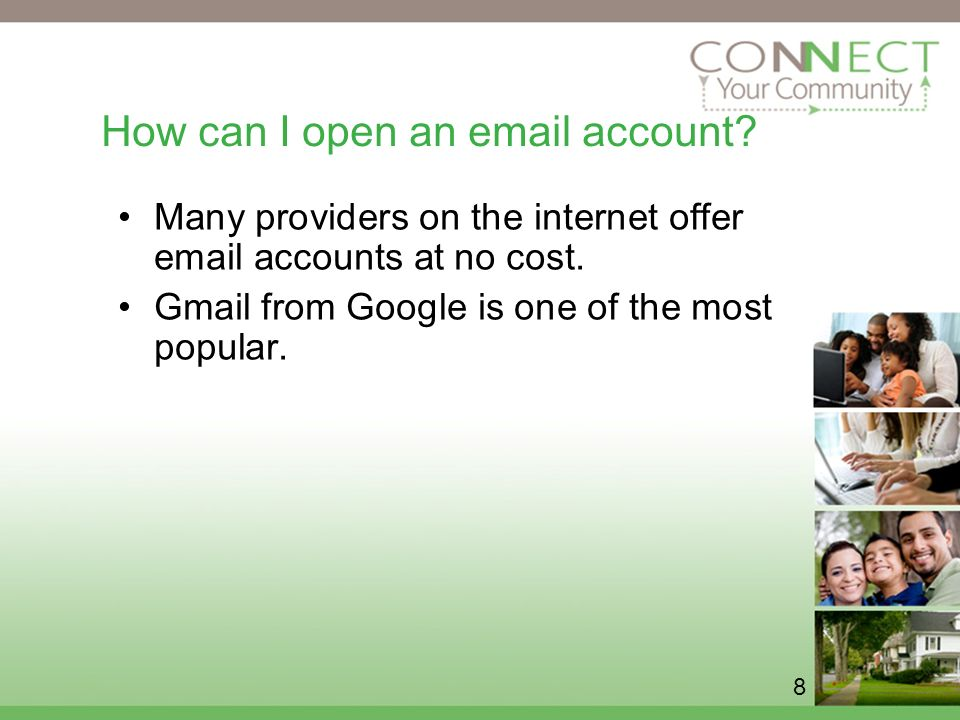 8 How can I open an  account. Many providers on the internet offer  accounts at no cost.