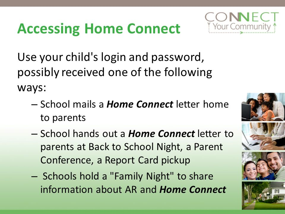 Accessing Home Connect Use your child's login and password, possibly received one of the following ways: – School mails a Home Connect letter home to