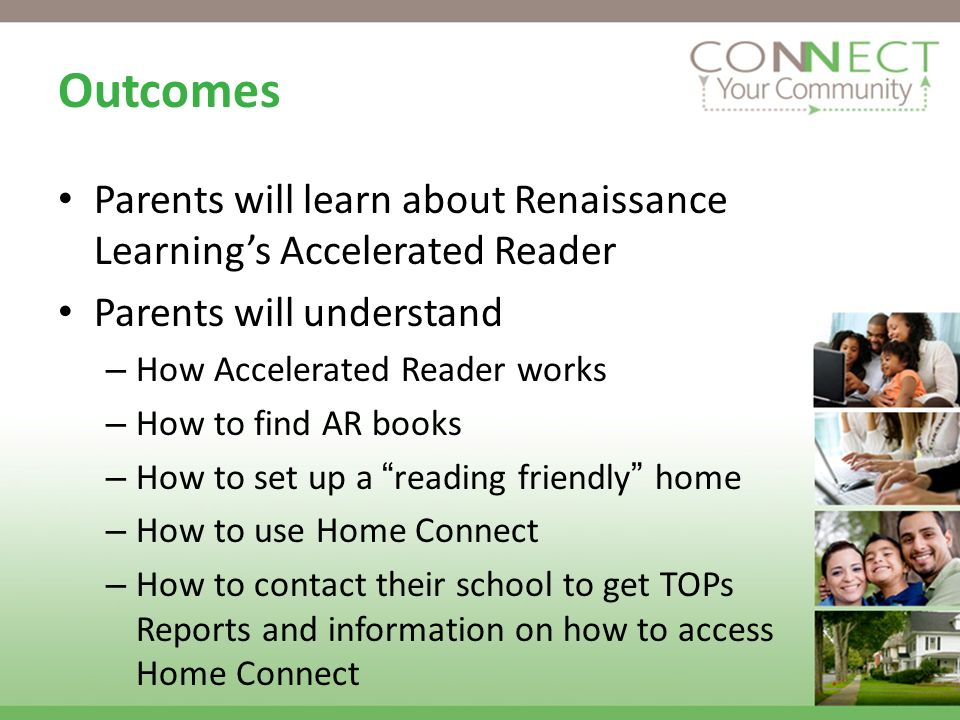 Outcomes Parents will learn about Renaissance Learnings Accelerated Reader Parents will understand – How Accelerated Reader works – How to find AR boo