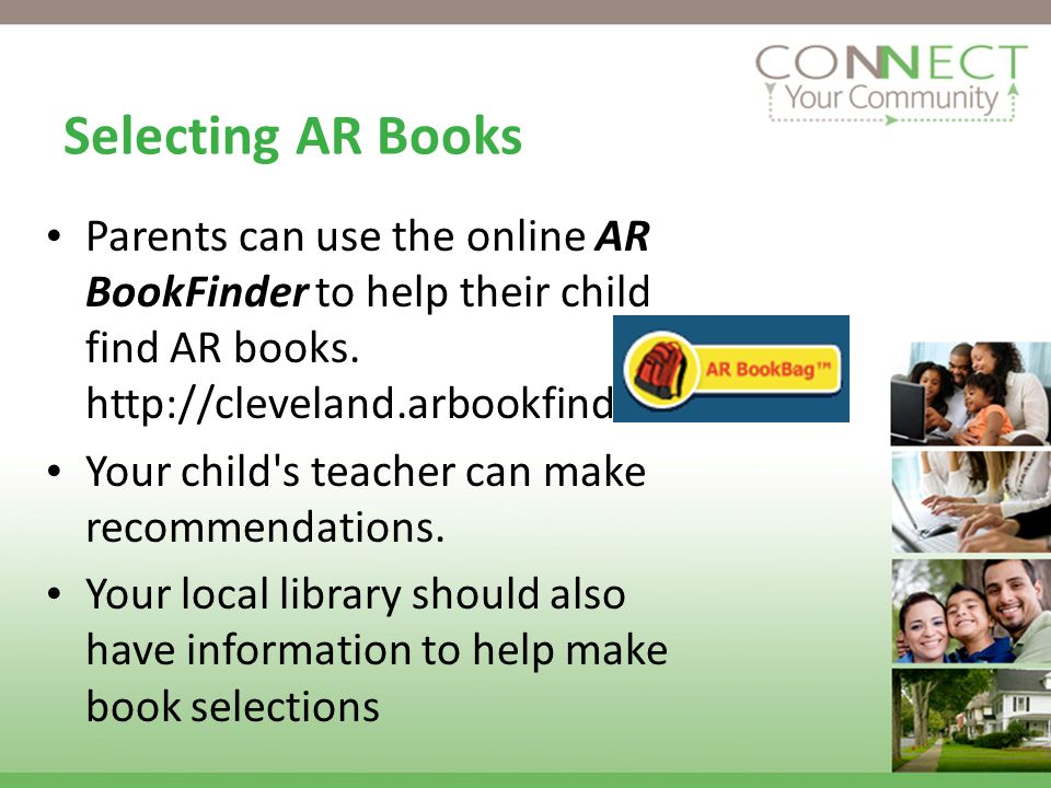 Selecting AR Books Parents can use the online AR BookFinder to help their child find AR books. http://cleveland.arbookfind.com Your child's teacher ca