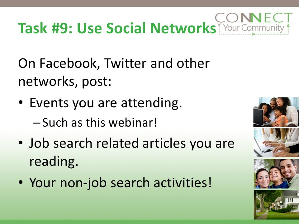 Task #9: Use Social Networks On Facebook, Twitter and other networks, post: Events you are attending. – Such as this webinar! Job search related artic