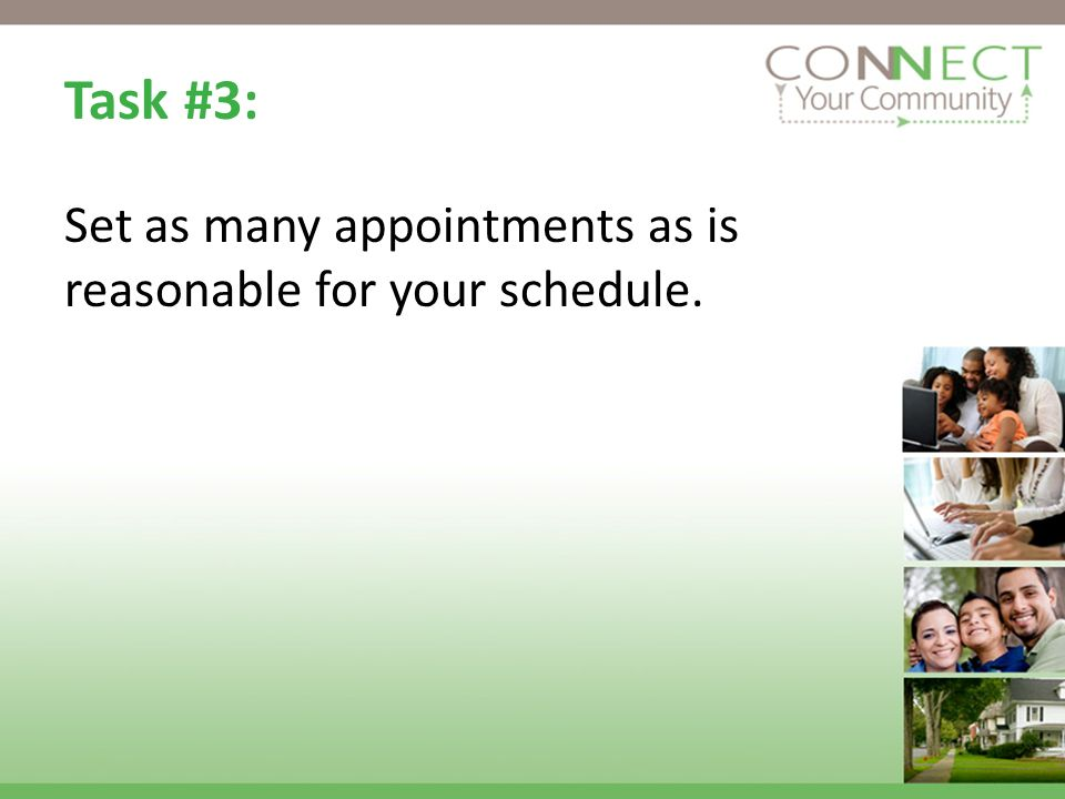 Task #3: Set as many appointments as is reasonable for your schedule.