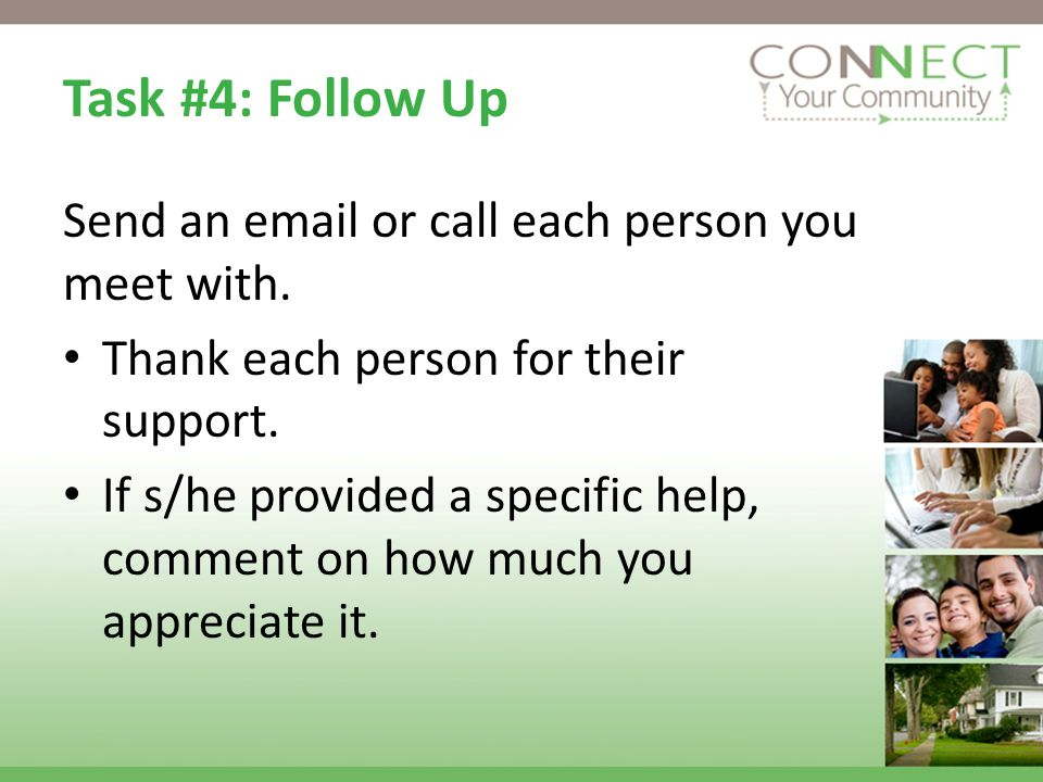 Task #4: Follow Up Send an  or call each person you meet with.