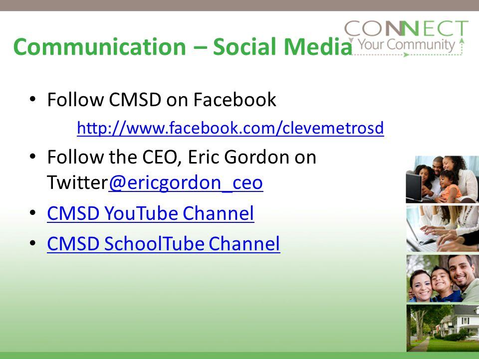 Communication – Social Media Follow CMSD on Facebook http://www.facebook.com/clevemetrosd Follow the CEO, Eric Gordon on Twitter@ericgordon_ceo@ericgordon_ceo CMSD YouTube Channel CMSD SchoolTube Channel