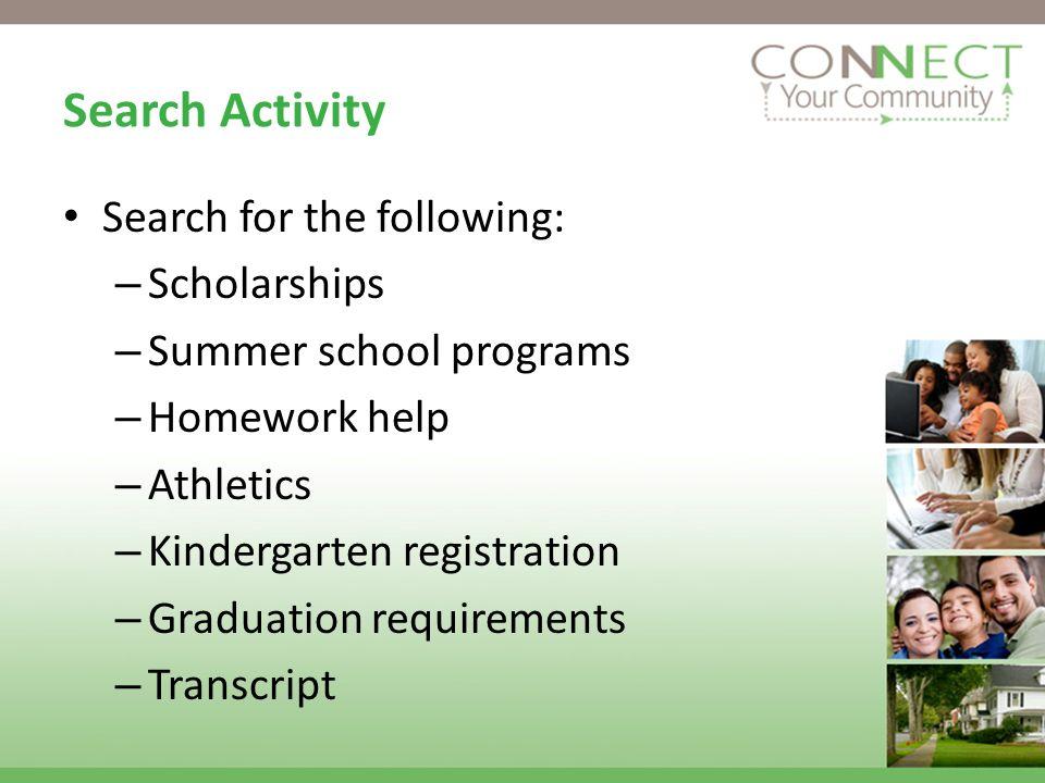 Search Activity Search for the following: – Scholarships – Summer school programs – Homework help – Athletics – Kindergarten registration – Graduation requirements – Transcript