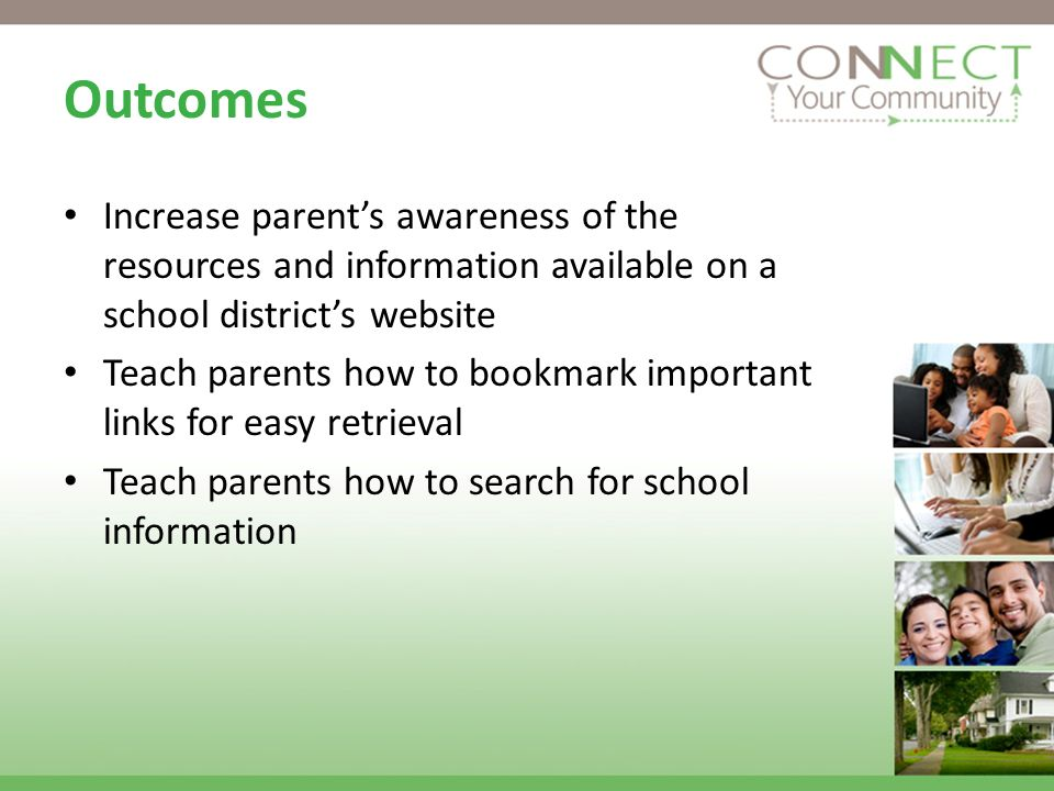 Outcomes Increase parents awareness of the resources and information available on a school districts website Teach parents how to bookmark important links for easy retrieval Teach parents how to search for school information