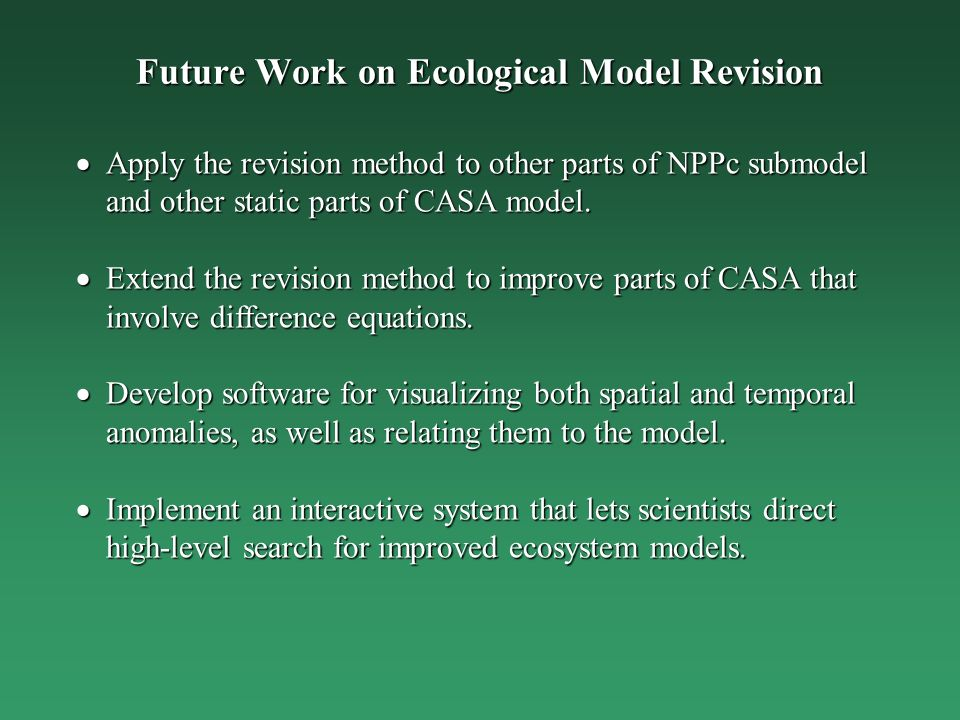Future Work on Ecological Model Revision Apply the revision method to other parts of NPPc submodel and other static parts of CASA model. Apply the rev