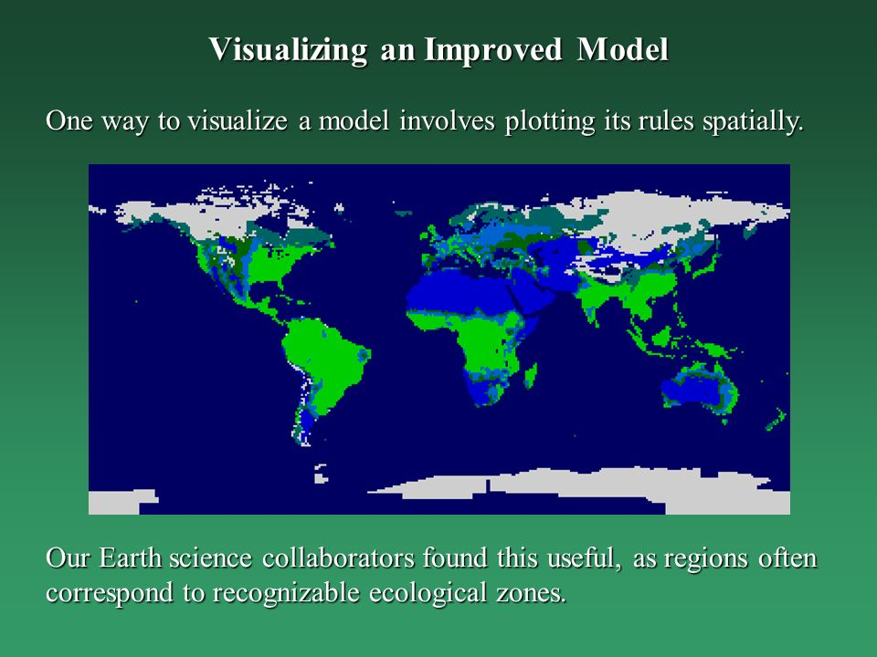 Visualizing an Improved Model One way to visualize a model involves plotting its rules spatially. Our Earth science collaborators found this useful, a