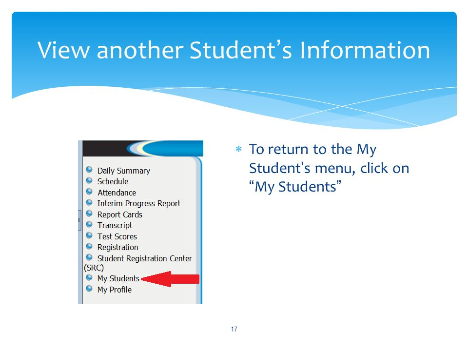 To return to the My Students menu, click onMy Students 17 View another Students Information
