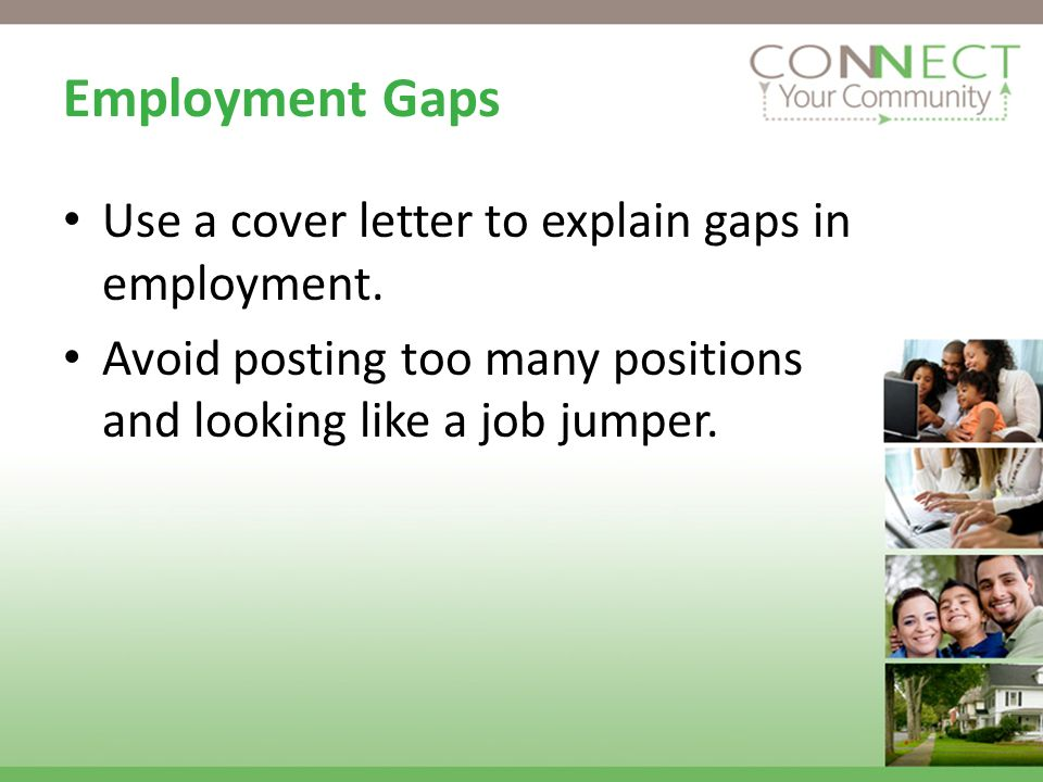 Employment Gaps Use a cover letter to explain gaps in employment.
