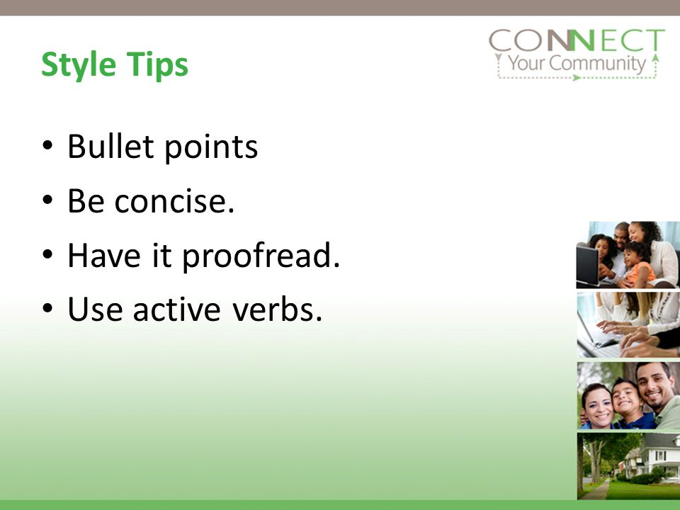 Style Tips Bullet points Be concise. Have it proofread. Use active verbs.