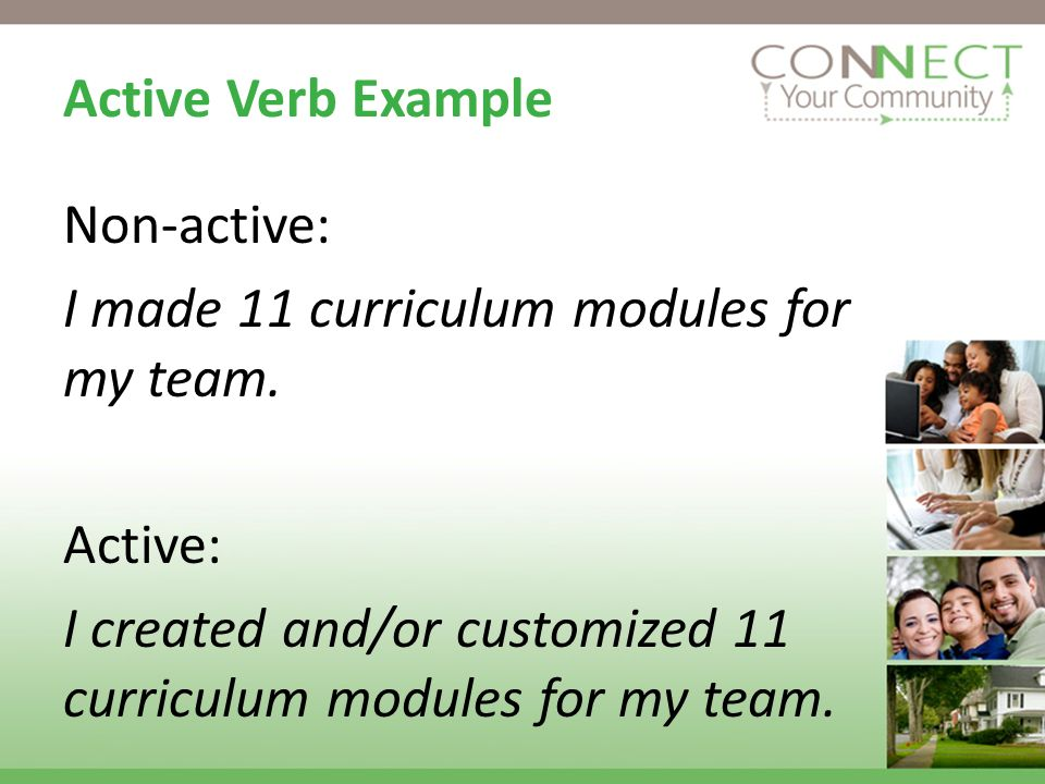 Active Verb Example Non-active: I made 11 curriculum modules for my team.