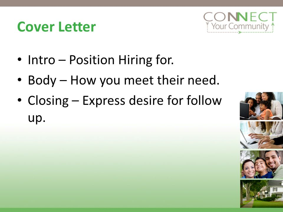 Cover Letter Intro – Position Hiring for. Body – How you meet their need.